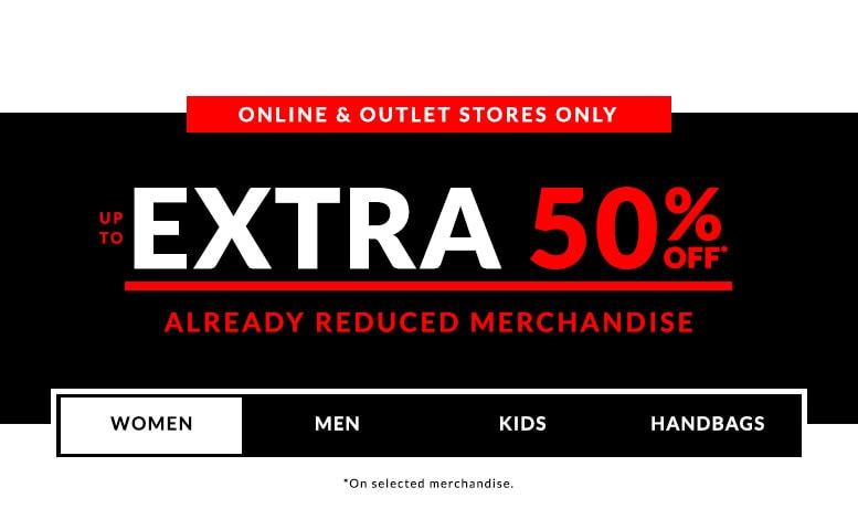 Online & outlet stores only. Up to EXTRA 50% off*. Already reduced merchandise
