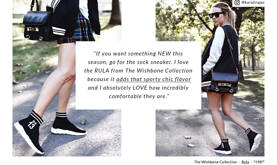"""If you want something NEW this season, go for the sock sneaker. I love the RUBY from The Wishbone Collection because it adds that sporty chic flavor and I absolutely LOVE how incredibly comfortable they are."" - The Wishbone Collection  -  Rula  -  $198,00"