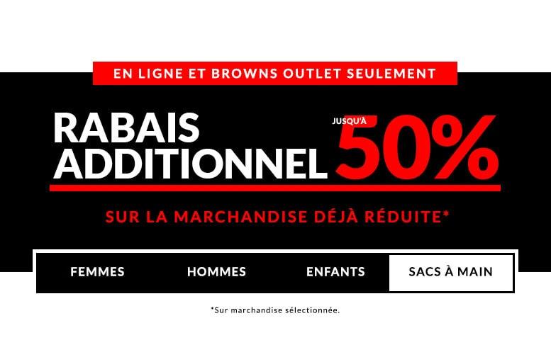En ligne et Browns outlet seulement - Rabais Additionnel jusqu'à 50% sur la marchandise déjà réduite*