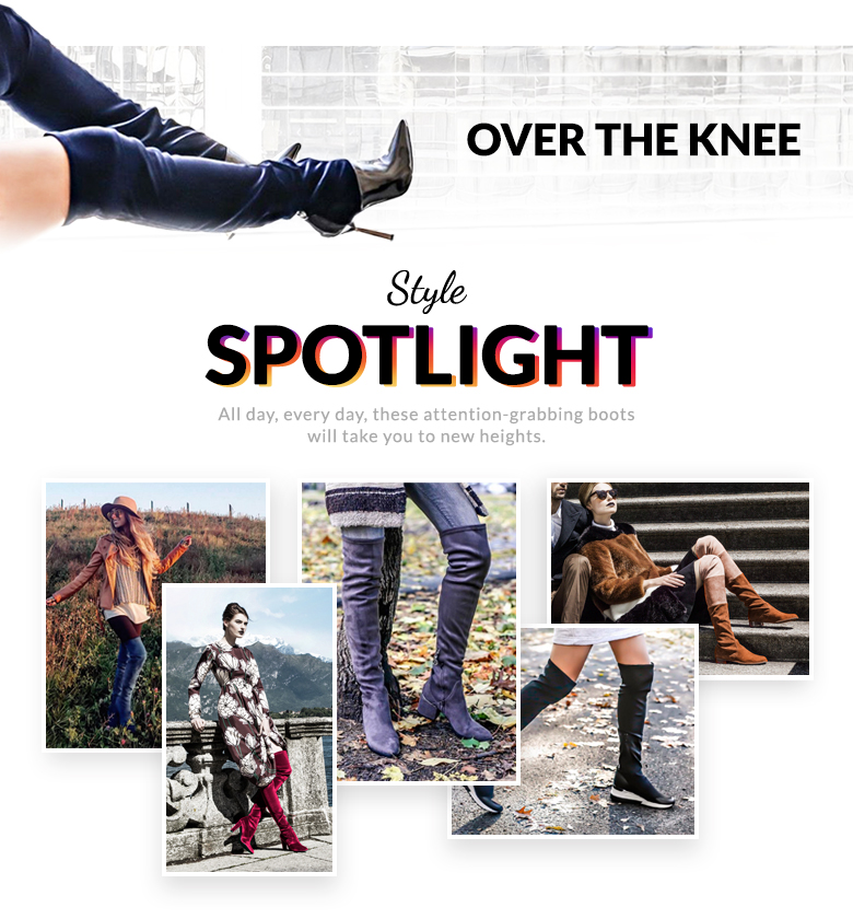 Over the knee. Style Spotlight. All day, every day, these attention-grabbing boots will take you to new heights.
