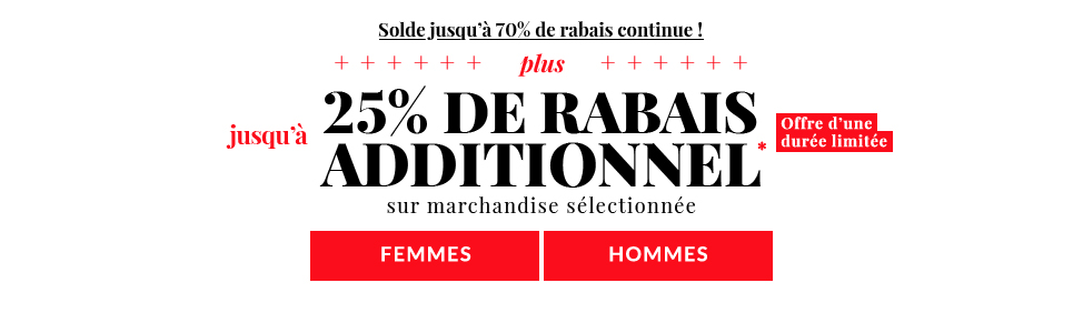 Solde jusqu'à 70% de rabais continue! Plus jusqu'à 25% de rabais additionnel sur la marchandise sélectionnée. Magasiner!